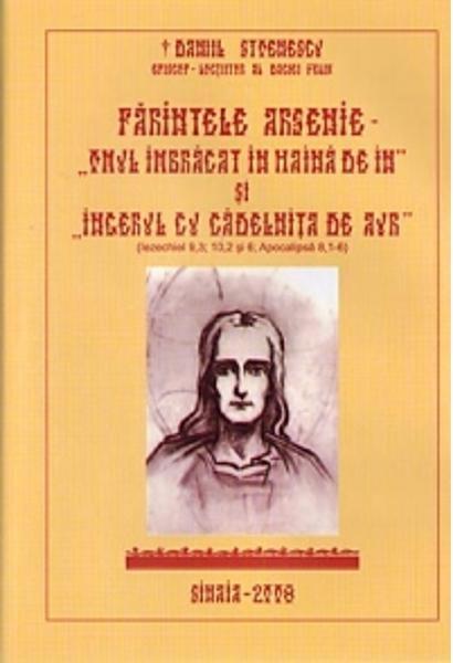 Parintele Arsenie - Omul imbracat in haina de in. Ingerul cu cadelnita de aur