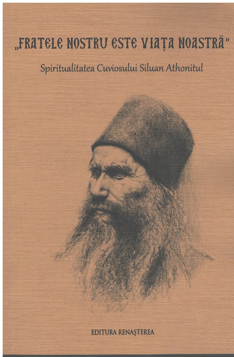 Fratele nostru este viata noastra - Spiritualitatea Cuviosului Siluan Athonitul
