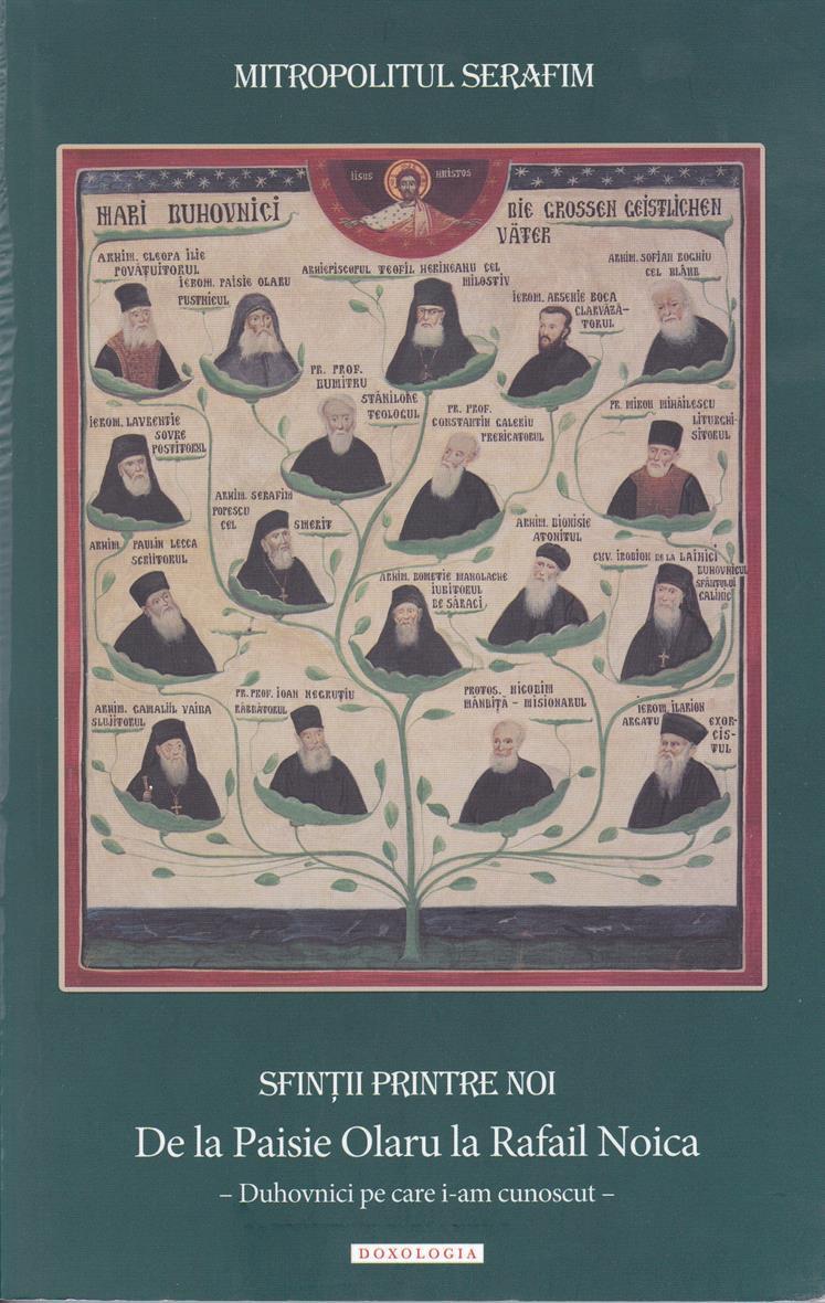 Sfinţii printre noi: de la Paisie Olaru la Rafail Noica. Duhovnici pe care i-am cunoscut