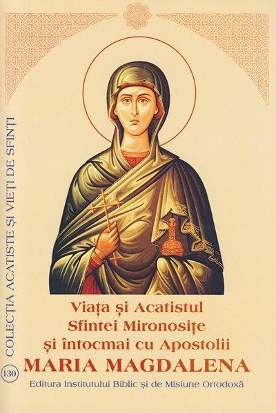 Viata si Acatistul Sfintei Mironosițe și întocmai cu Apostolii MARIA MAGDALENA
