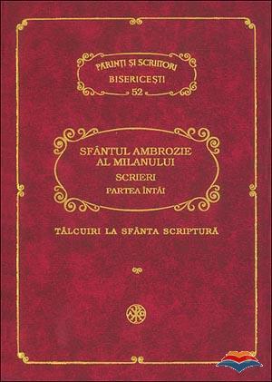 PSB 52 - Sfantul Ambrozie - Scrieri (I). Talcuiri la Sfanta Scriptura