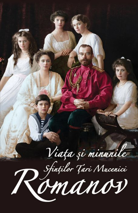 Viața și minunile Sfinților Țari Mucenici Romanov