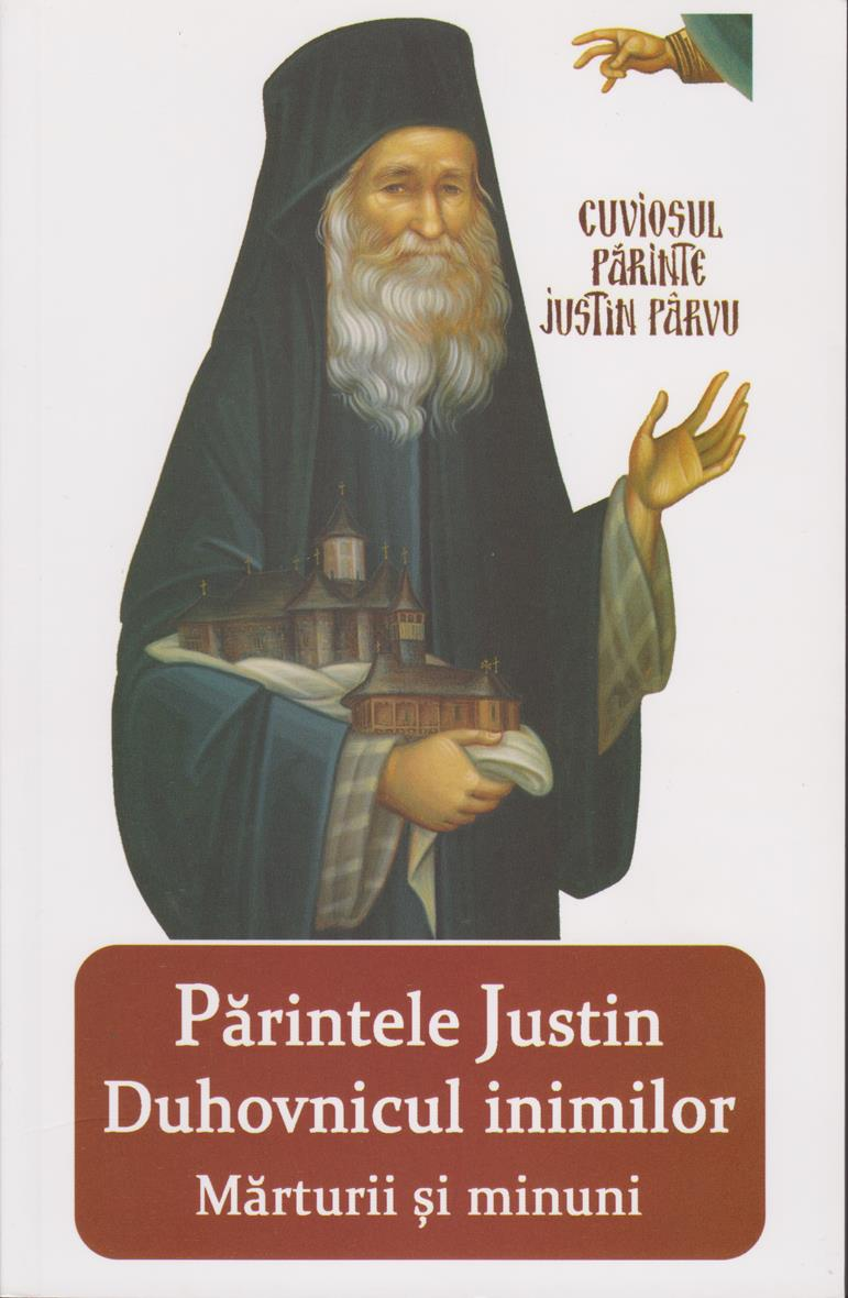 Părintele Justin duhovnicul inimilor. Mărturii şi minuni