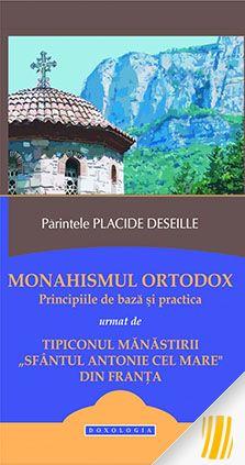 """Monahismul ortodox. Principiile de baza si practica urmat de Tipiconul manastirii """"Sfantul Antonie cel Mare"""