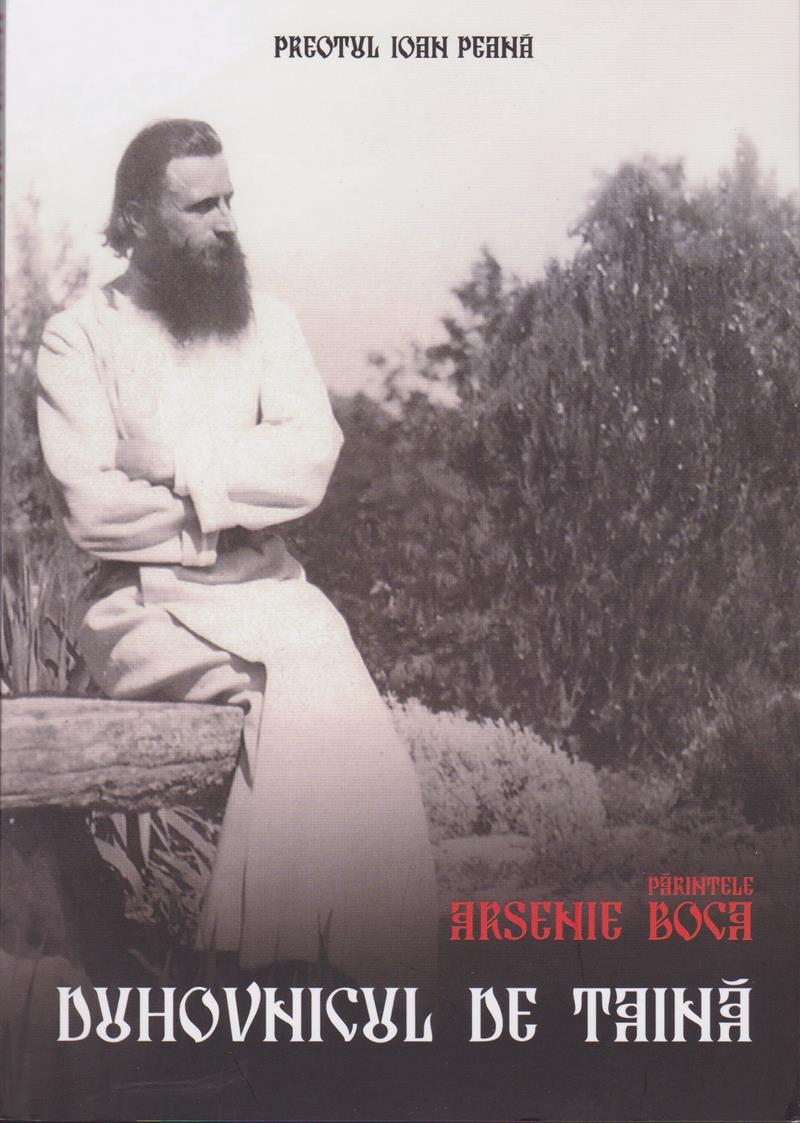 Duhovnicul de taină. Părintele Arsenie Boca
