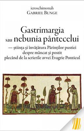 Gastrimargia sau nebunia pantecelui: stiința si invatatura Parintilor pustiei despre mancat si postit plecand de la scrierile av