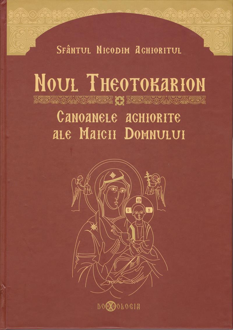 Noul Theotokarion. Canoanele aghiorite ale Maicii Domnului