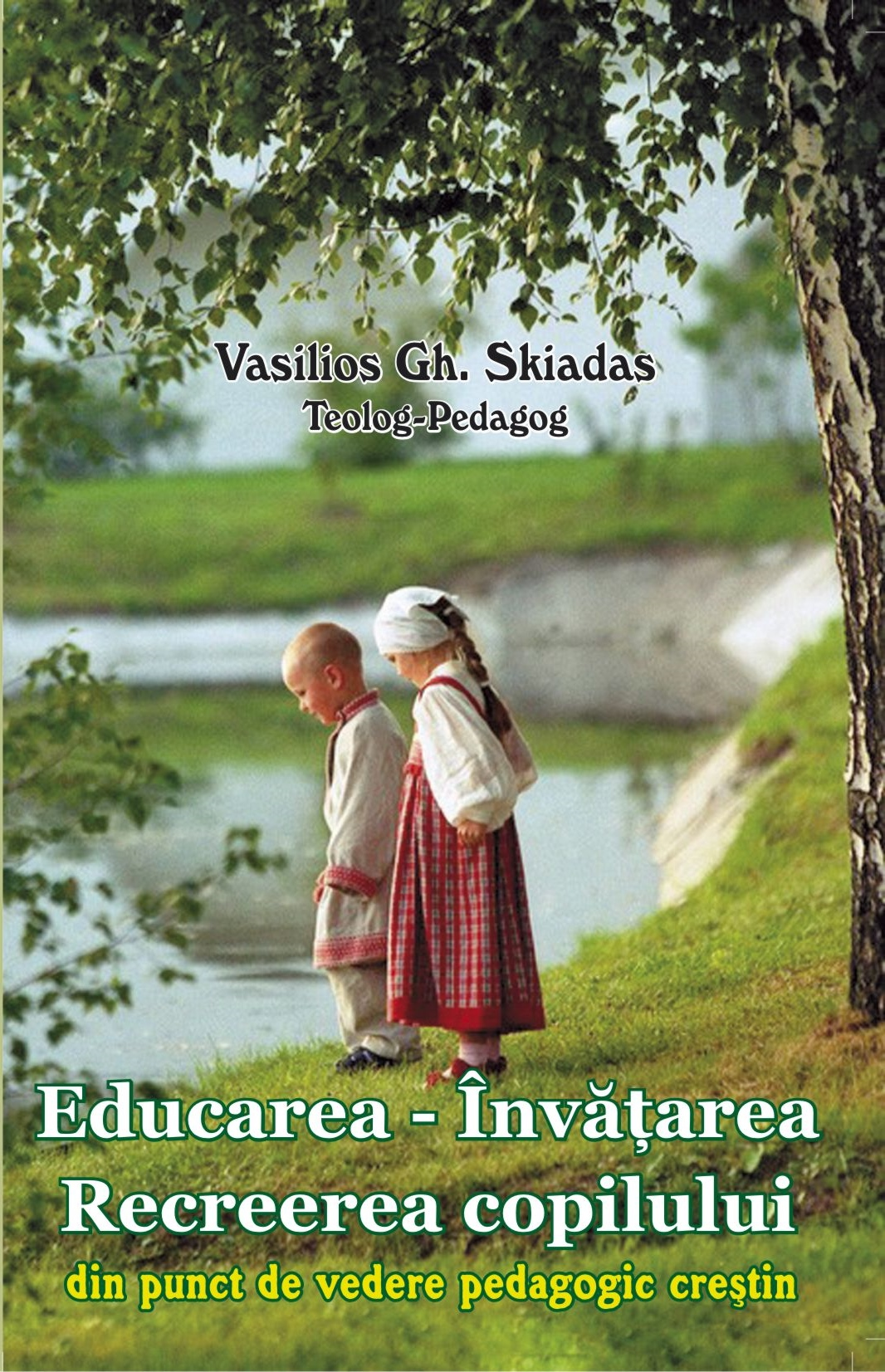 Educarea – Învățarea – Recreerea copilului din punct de vedere pedagogic crestin