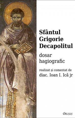 Sfântul Grigorie Decapolitul — dosar hagiografic