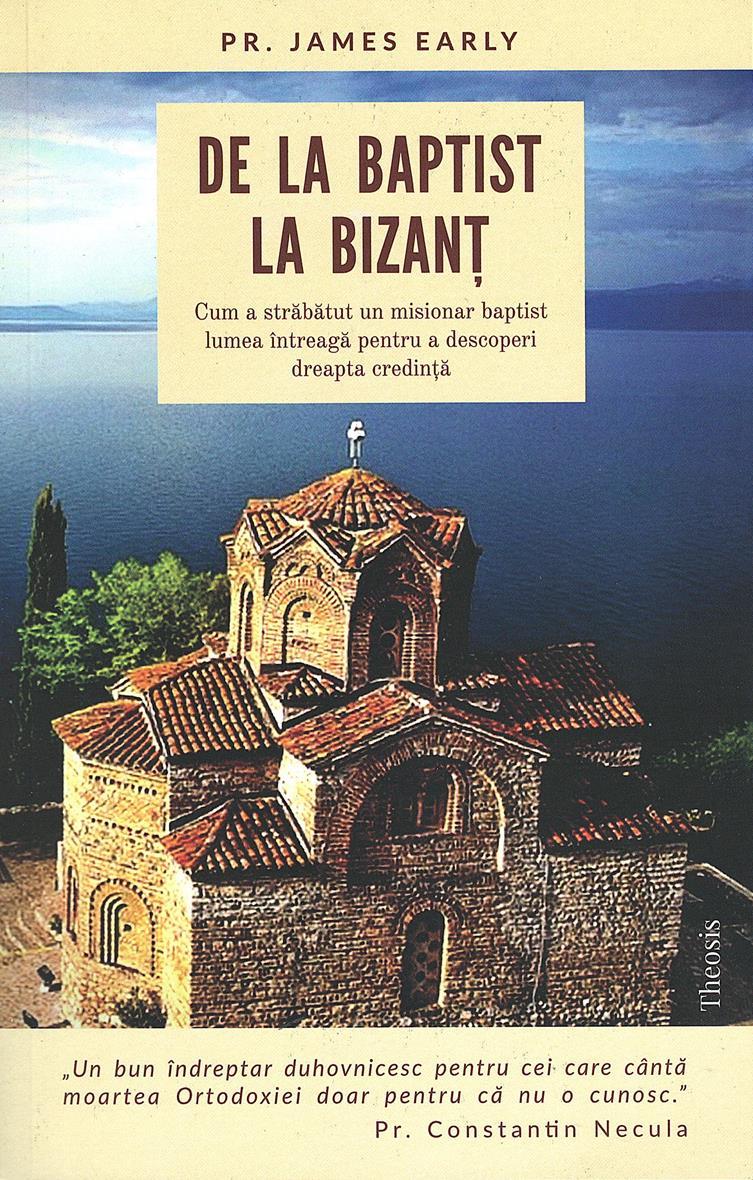 De la baptist la Bizanţ. Cum a străbătut un misionar baptist lumea întreagă pentru a descoperi dreapta credinţă