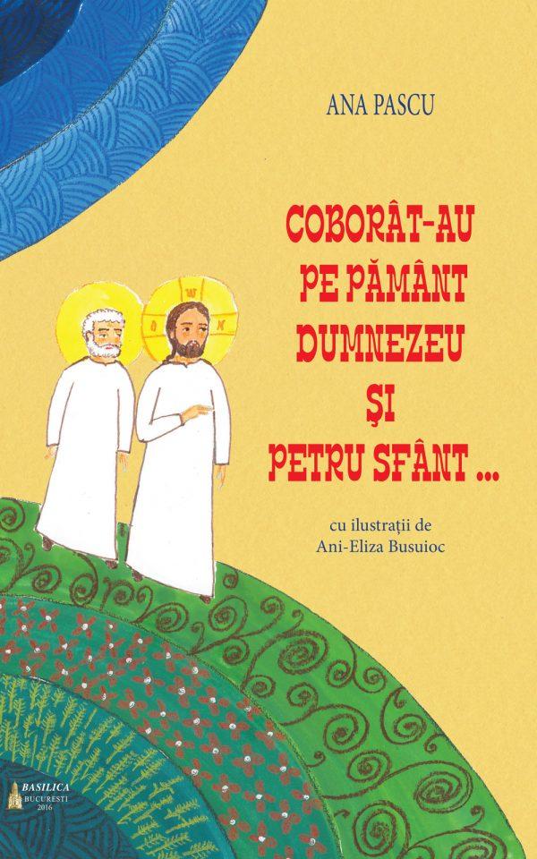 Coborât-au pe pământ Dumnezeu şi Petru Sfânt…