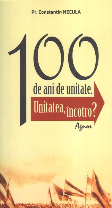 100 de ani de unitate. Unitatea, încotro