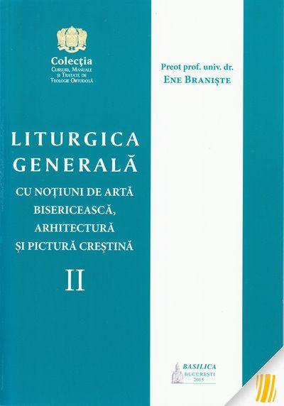Liturgica generală cu noțiuni de artă bisericească, arhitectură și pictură creștina. Vol. II