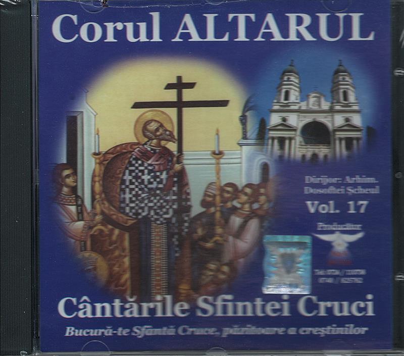 CD- Căntările Sfintei Cruci Bucură-te Sfântă Cruce, păzitoare a creștinilor vol 17