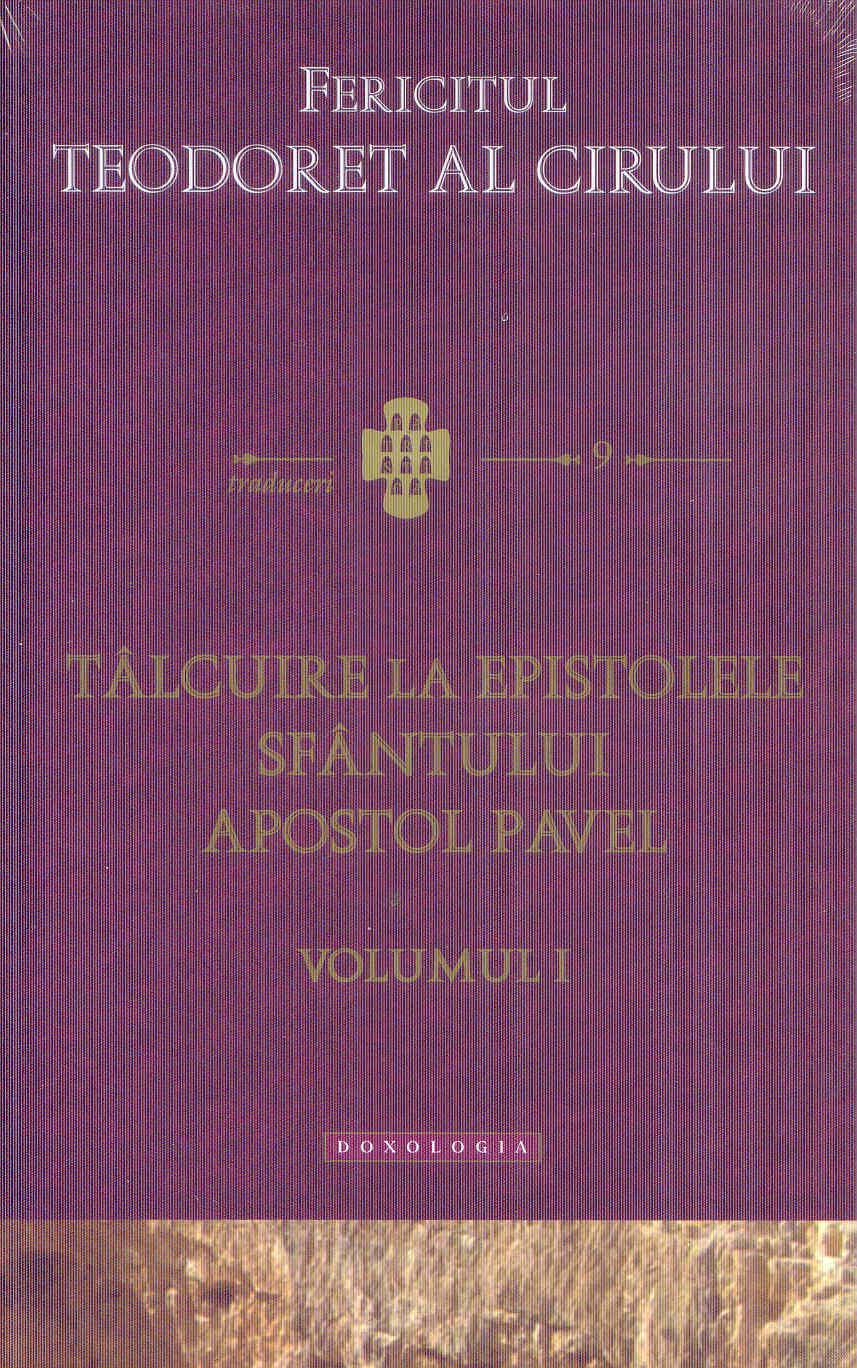 Talcuire la epistolele Sfantului Apostol Pavel volumul I
