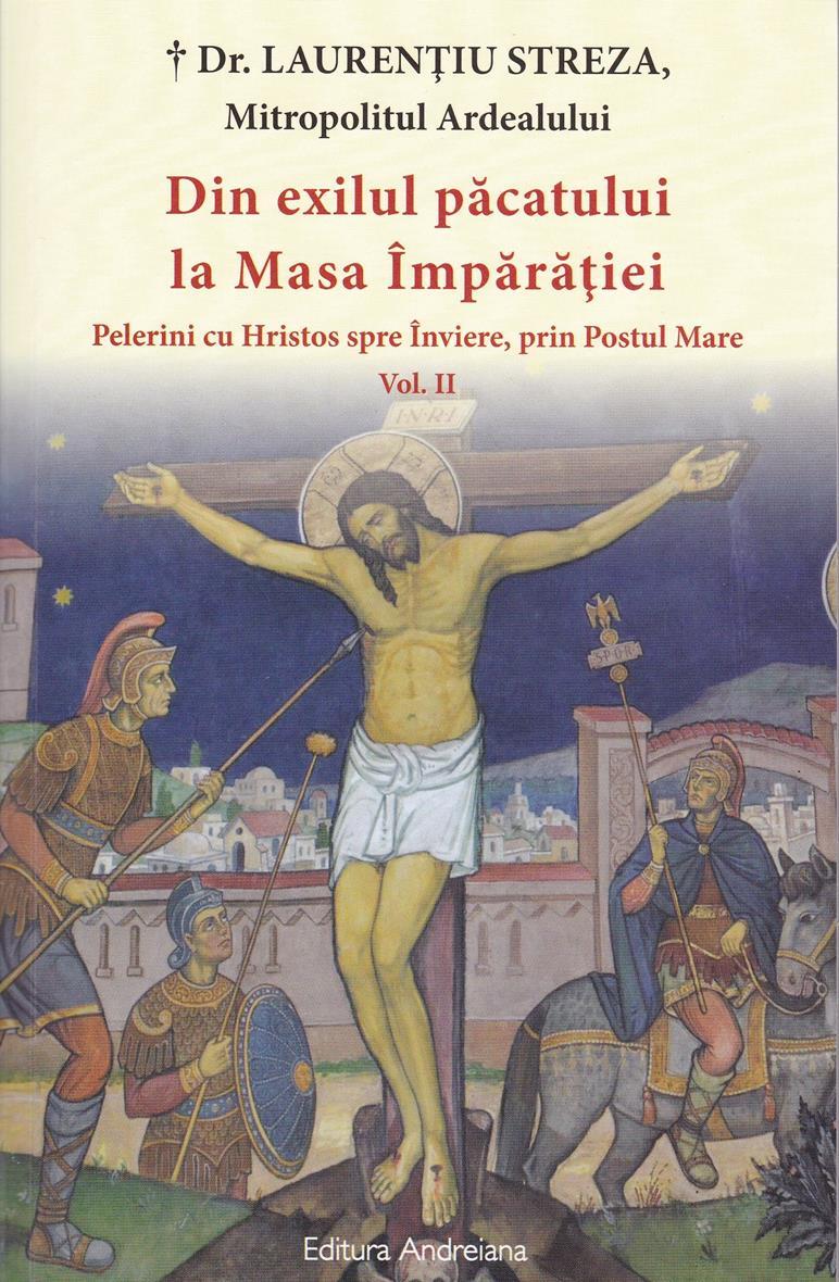 Din exilul păcatului la Masa Împărăției vol 1 Pelerini cu Hristos spre Inviere, prin Postul Mare