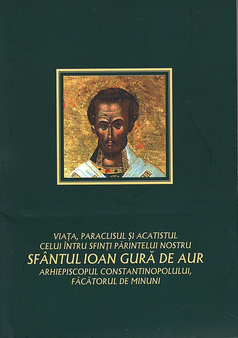 Viata, paraclisul si acatistul celui intru sfinti parintelui nostru Sf Ioan Gura de Aur