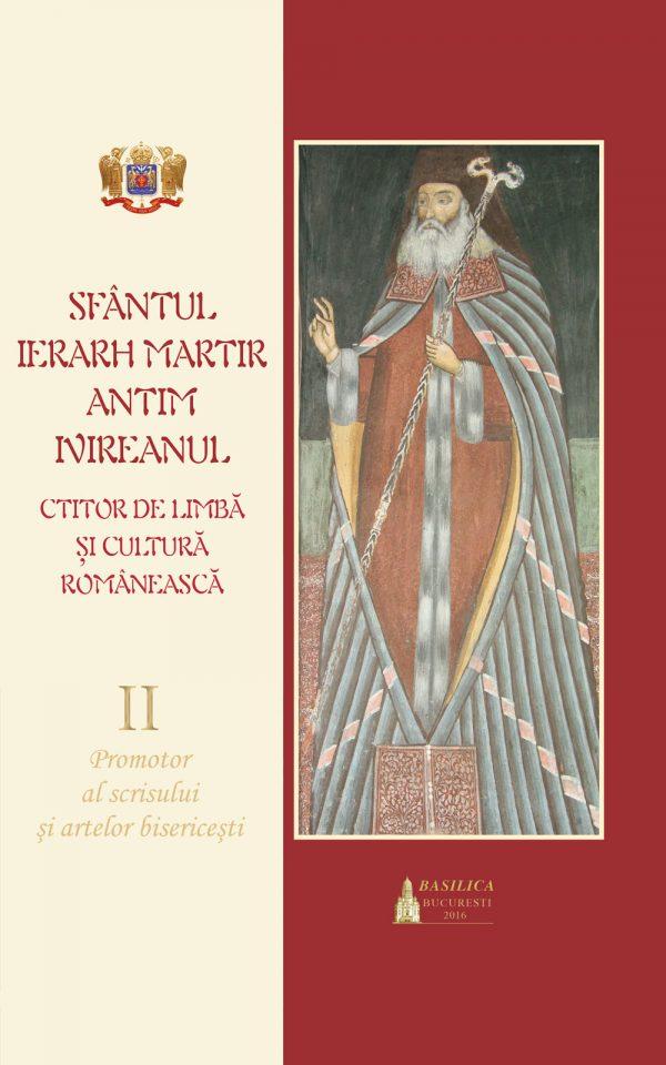 Sfântul Ierarh Martir Antim Ivireanul – Ctitor de limbă şi cultură. Vol. 2