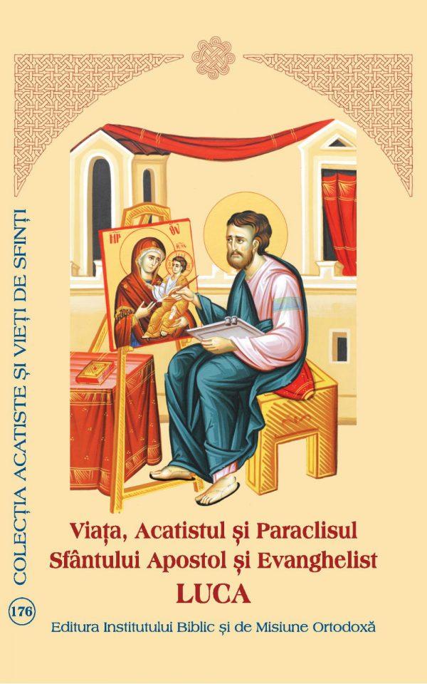 Viaţa, Acatistul şi Paraclisul Sfîntului Apostol şi Evanghelist Luca