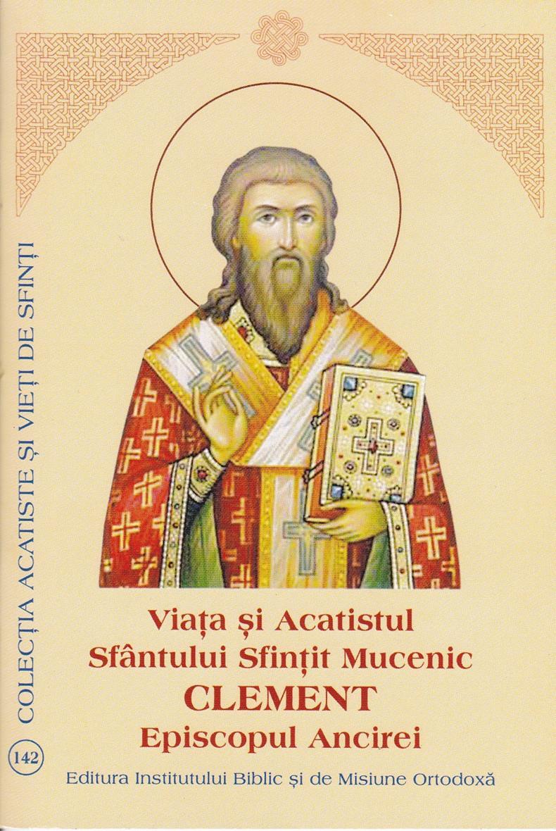 Viata si acatistul Sfantului Sfintit Mucenic Clement al Ancirei