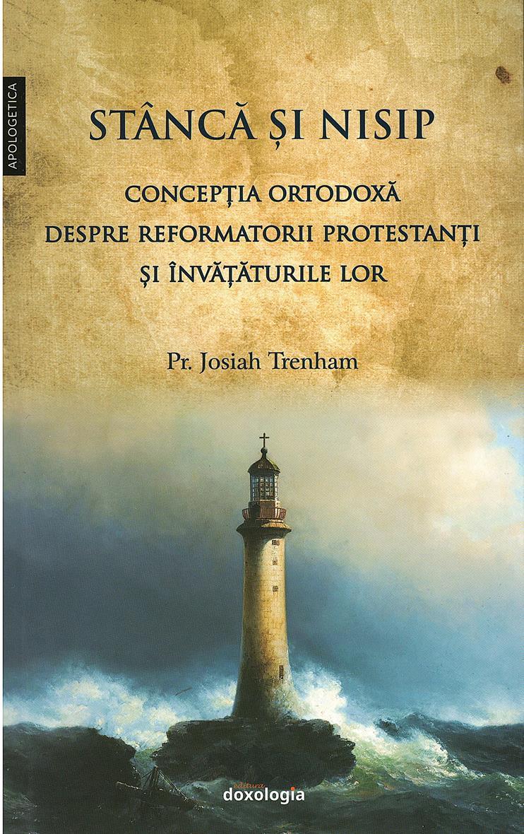Stâncă şi nisip. Concepţia ortodoxă despre reformatorii protestanţi şi învăţăturile lor