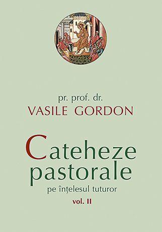 Cateheze pastorale pe înțelesul tuturor. vol. II