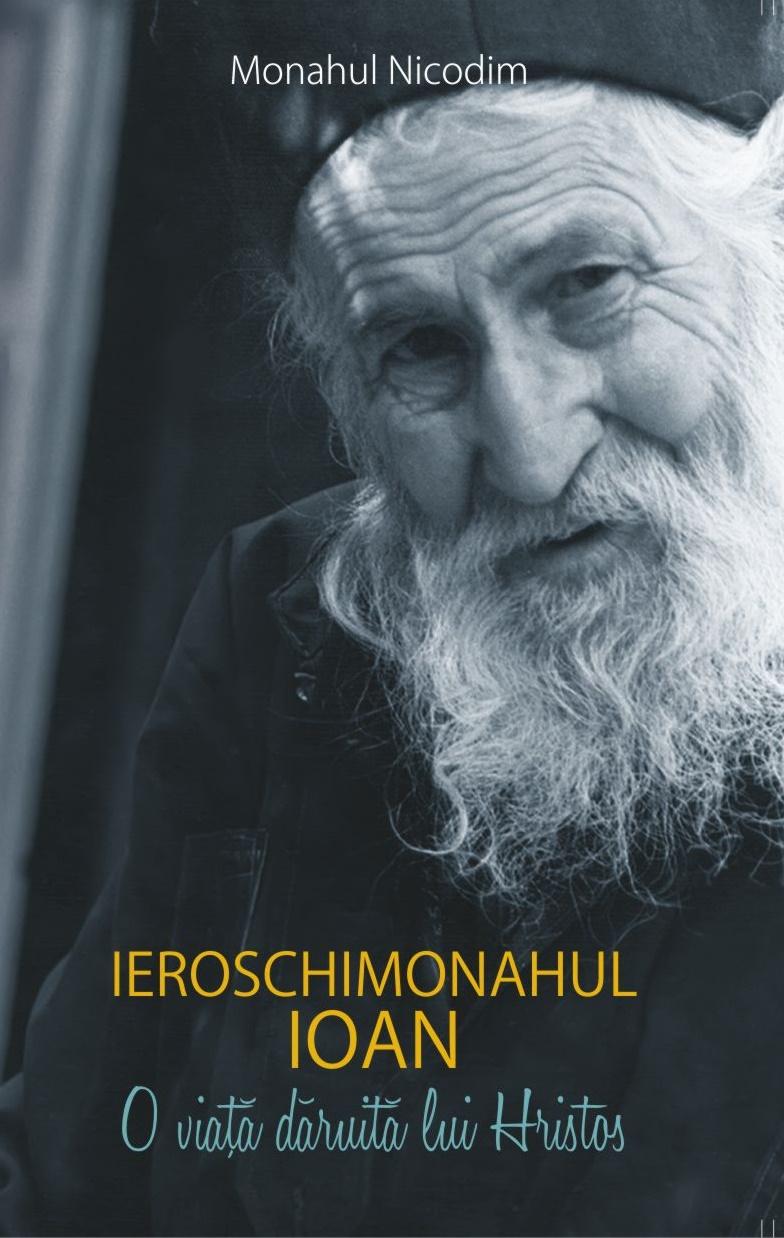 Ieroschimonahul Ioan- O viață dăruită lui Hristos simplitatea pe care a pierdut-o lumea civilizata