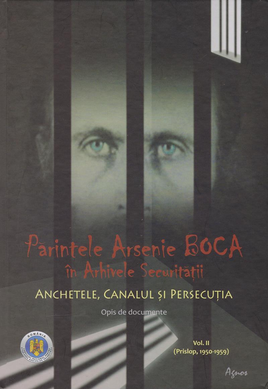 Părintele Arsenie Boca în arhivele securității. vol 2- Anchetele, canalul și persecuția