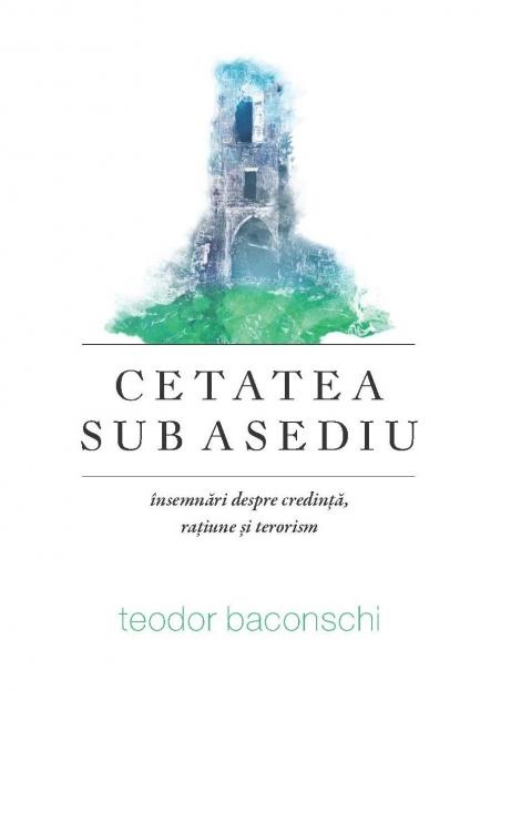 Cetatea sub asediu. Însemnări despre credință, rațiune și terorism