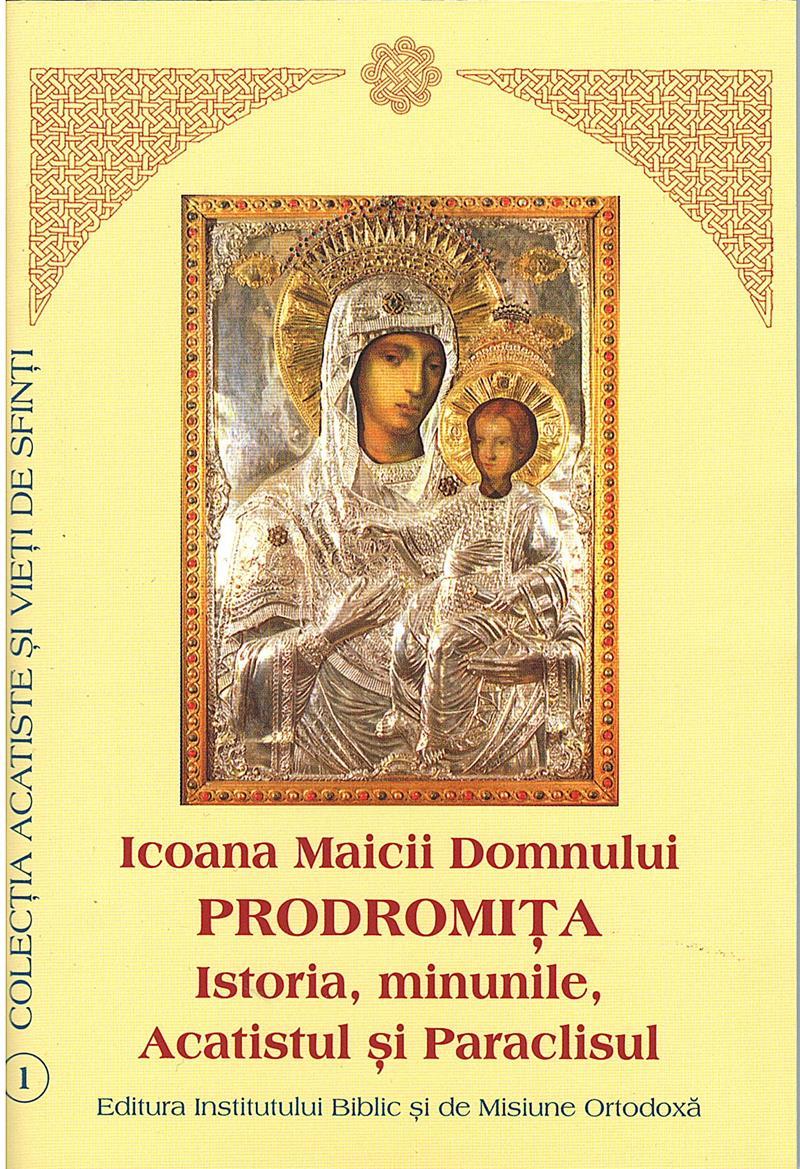 Icoana Maicii Domnului - Prodromita - Istoria, minunile, Acatistul şi Paraclisul