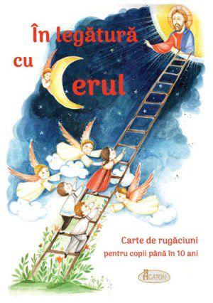 În legătură cu Cerul. Carte de rugăciuni pentru copii până în 10 ani