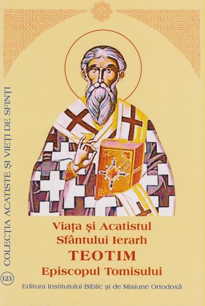 Viata si Acatistul Sfantului Ierarh Teotim Episcopul Tomisului