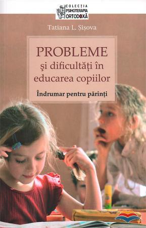 Probleme şi dificultăţi în educarea copiilor. Îndrumar pentru părinţi