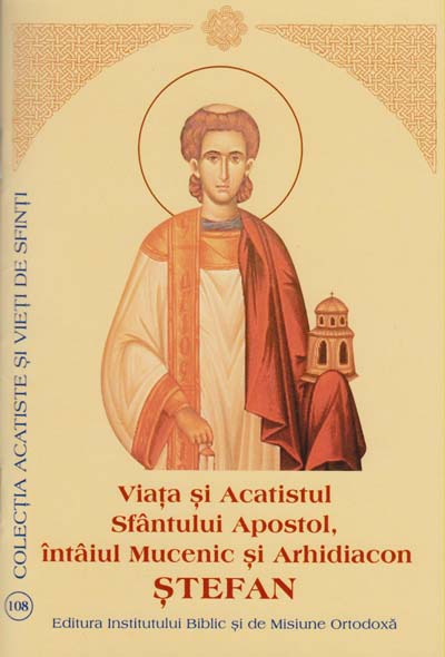 Viata si Acatistul Sfantului Apostol, intaiul Mucenic si Arhidiacon Stefan