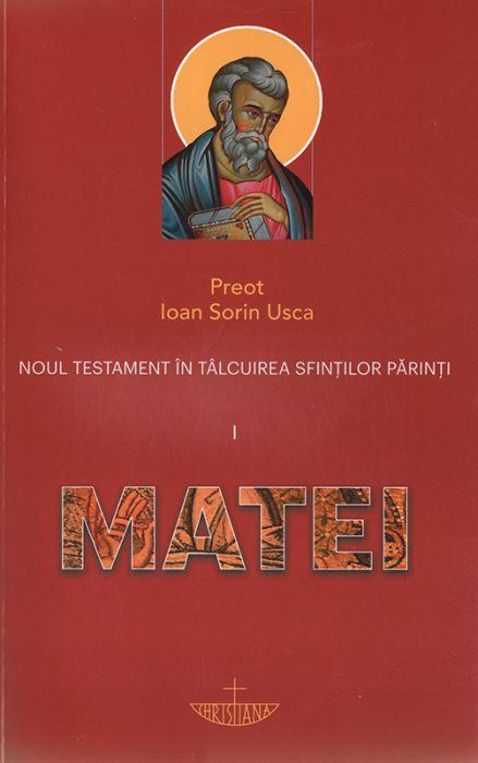 Noul Testament în tâlcuirea Sfinţilor Părinţi. Vol. I - Matei