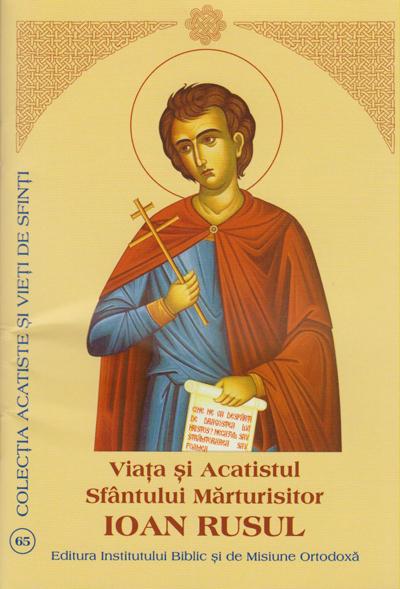 Viata si Acatistul Sfantului Marturisitor Ioan Rusul