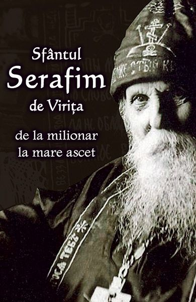 Sfântul Serafim de Virița - de la milionar la mare ascet