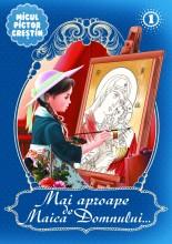 Mai aproape de Maica Domnului  vol 1-carte de colorat