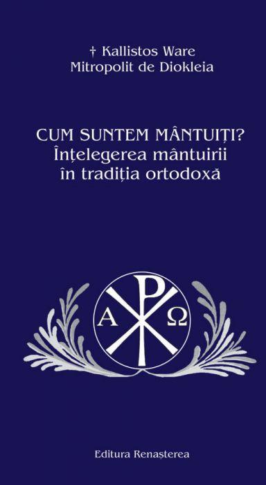 Cum suntem mântuiţi. Înţelegerea mântuirii în tradiţia ortodoxă
