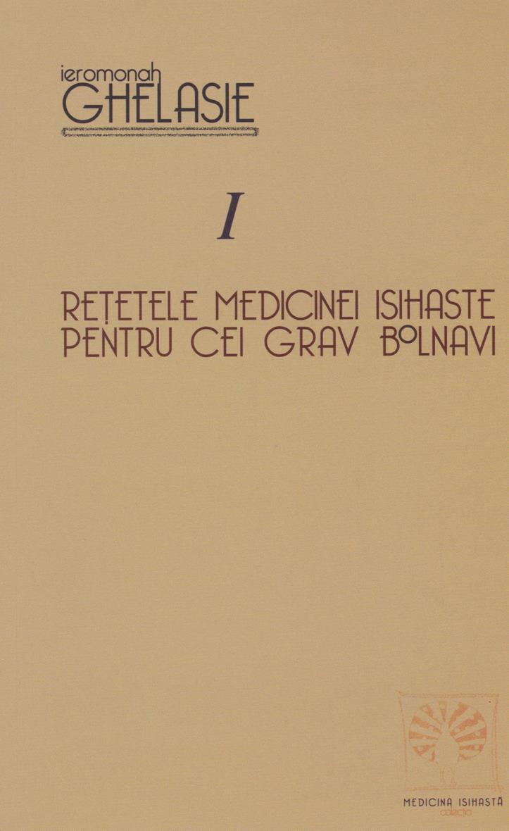 Reţetele medicinei isihaste pentru cei gravi bolnavi Vol I