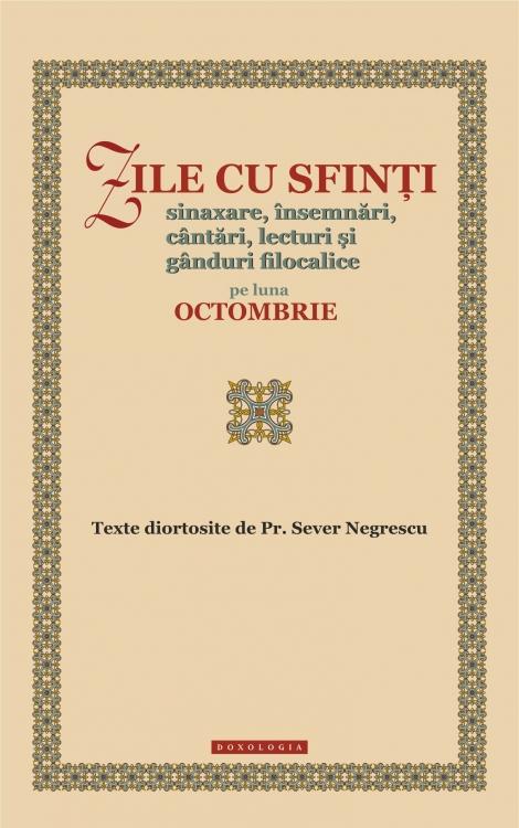 Zile cu sfinți. Sinaxare, însemnări, cântări, lecturi și gânduri filocalice pe luna octombrie