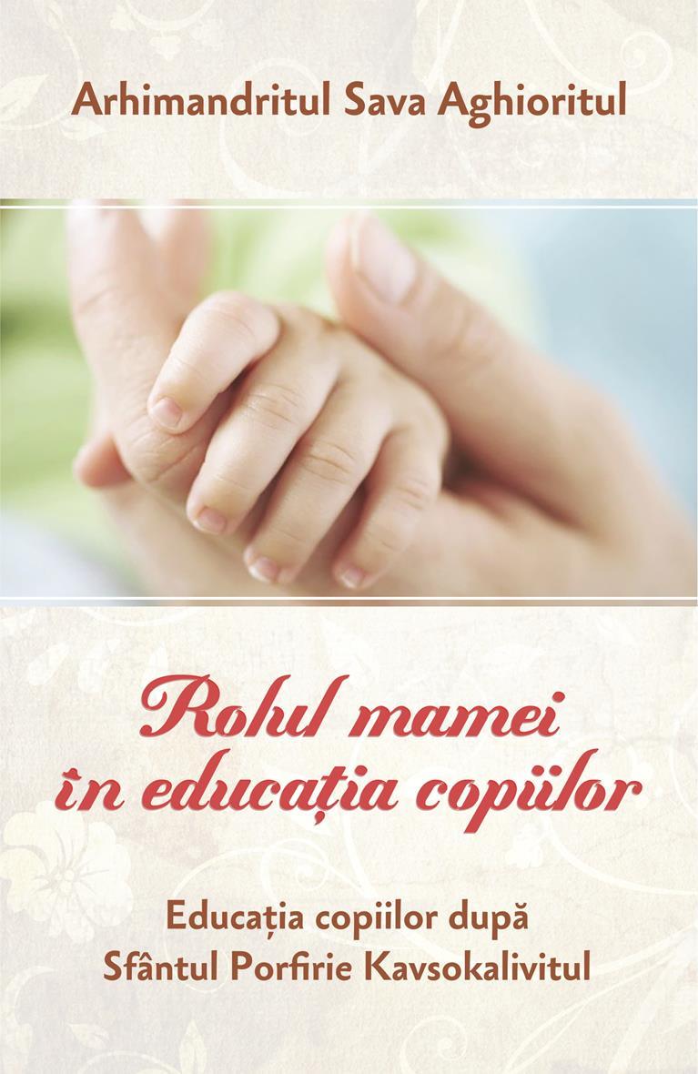 Rolul mamei în educația copiilor Educația copiilor după Sfântul Porfirie Kavsokalivitul