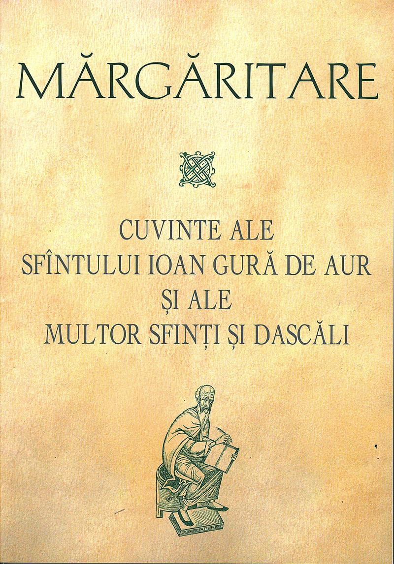 Margaritare. Cuvinte ale Sfintului Ioan Gura de Aur si ale multor Sfinti si Dascali