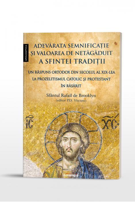 Adevărata semnificaţie şi valoarea de netăgăduit a Sfintei Tradiţii.