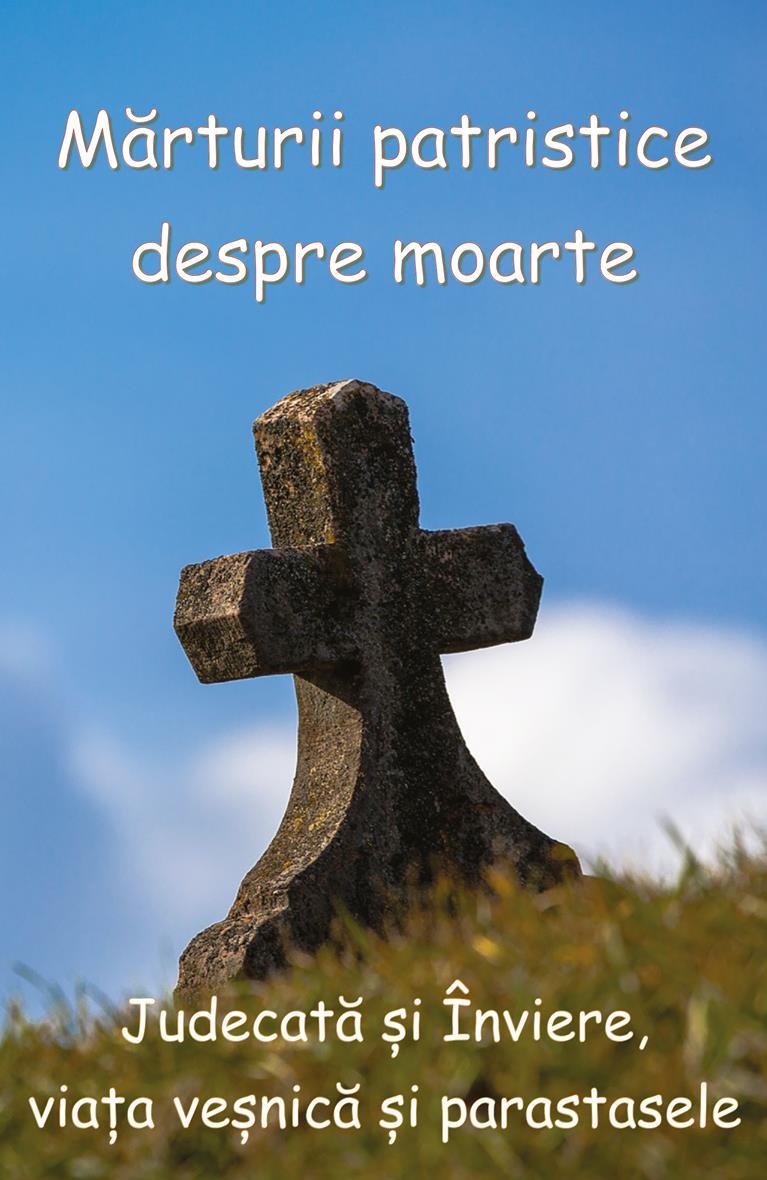 Mărturii patristice despre moarte. Judecată și Înviere, viața veșnică și parastasele