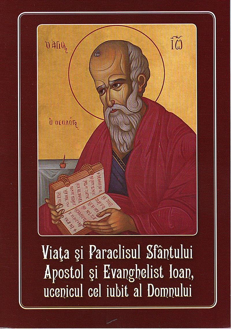 Viata si Paraclisul Sfantului Apostol si Evanghelist Ioan, ucenicul cel iubit al Domnului