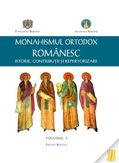 Monahismul ortodox romanesc VOL 1- Istorie, Contributii si Repertorizare