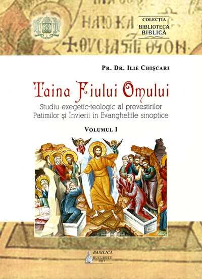 Taina Fiului Omului: Studiu exegetic-teologic al prevestirilor Patimilor si Invierii in Evangheliile sinoptice vol 1