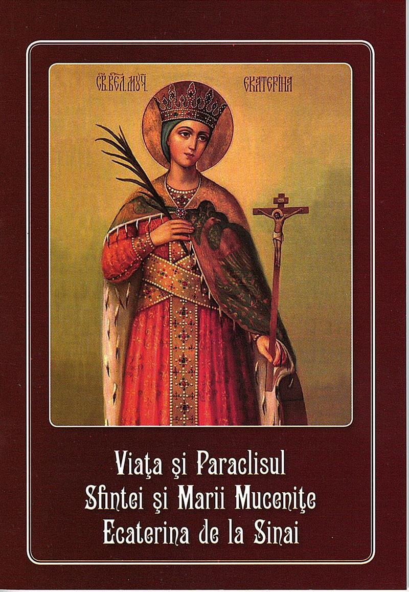 Viata si Paraclisul Sfintei si Marii Mucenite Ecaterina de la Sinai