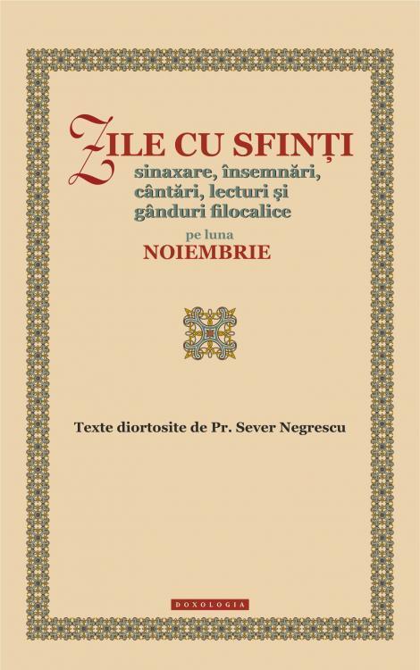 Zile cu sfinți. Sinaxare, însemnări, cântări, lecturi și gânduri filocalice pe luna noiembrie